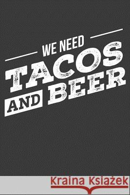 We Need Tacos and Beer: Dot Grid Bullet Design Journal Frozen Cactus Designs 9781093849493