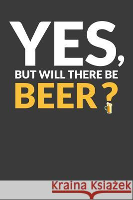 Yes, But Will There Be Beer: Dot Grid Bullet Design Journal Frozen Cactus Designs 9781093853797