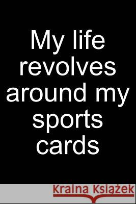 My Life - Sports Cards: Notebook for Collecting Sports Cards Collector Baseball Football Basketball Hockey 6x9 Lined with Lines Sandro Sportscardastic 9781093885910