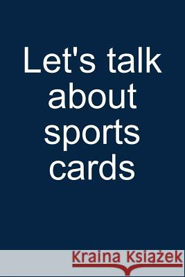 Let's Talk Sports Cards: Notebook for Collecting Sports Cards Collector Baseball Football Basketball Hockey 6x9 Lined with Lines Sandro Sportscardastic 9781093885941