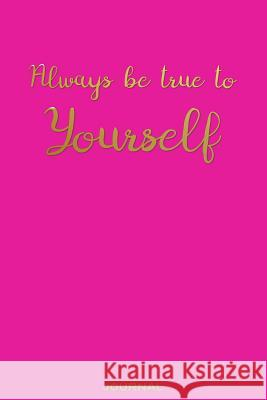 Always Be True to Yourself - Journal: Powerful Pink Female Empowerment Journal a Classic Blank Lined Notebook for Class Note, Poetry, Travel Journalin Nomad Travel Daniel New Nomads Press 9781093919110