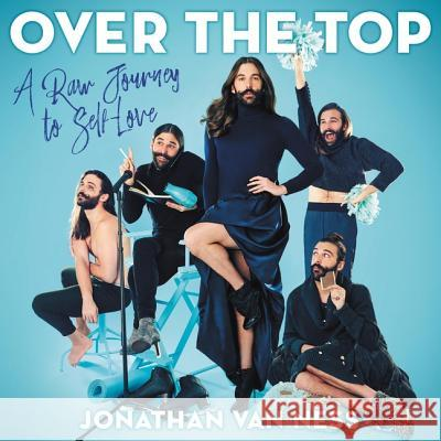 Over the Top: A Raw Jouney to Self-Love - audiobook Tbd                                      Jonathan Van Ness 9781094027197