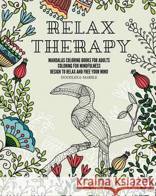 Relax therapy: mandalas coloring books for adults coloring for mindfulness design to relax and free your mind. Doodles &. Marble 9781094676142