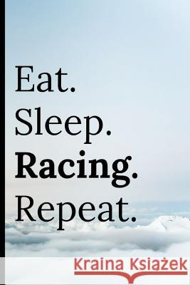 Eat Sleep Racing Repeat: Notebook 120 Lined Pages Paperback Notepad / Journal Adrec Publishing 9781094784090