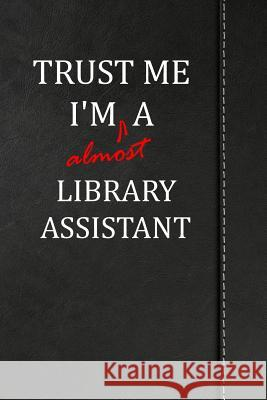 Trust Me I'm almost a Library Assistant: Comprehensive Garden Notebook with Garden Record Diary, Garden Plan Worksheet, Monthly or Seasonal Planting P Heiden Fischer 9781094845364