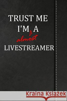 Trust Me I'm almost a Livestreamer: Comprehensive Garden Notebook with Garden Record Diary, Garden Plan Worksheet, Monthly or Seasonal Planting Planne Heiden Fischer 9781094845418