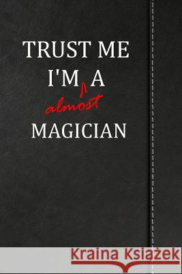 Trust Me I'm almost a Magician: Comprehensive Garden Notebook with Garden Record Diary, Garden Plan Worksheet, Monthly or Seasonal Planting Planner, E Heiden Fischer 9781094845449