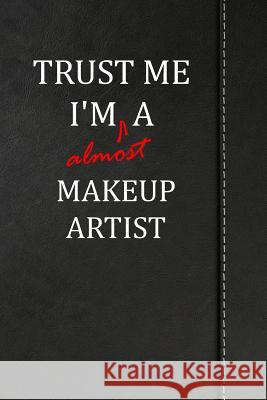Trust Me I'm almost a Makeup Artist: Comprehensive Garden Notebook with Garden Record Diary, Garden Plan Worksheet, Monthly or Seasonal Planting Plann Heiden Fischer 9781094845470
