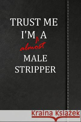 Trust Me I'm almost a Male Stripper: Comprehensive Garden Notebook with Garden Record Diary, Garden Plan Worksheet, Monthly or Seasonal Planting Plann Heiden Fischer 9781094845487