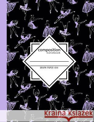 Composition Notebook Graph Paper 4x4: Dance Ballet Black & Purple Writing Notebook in Dance Poses for Dance Class (8.5 x11 in & 110 Pages) In Motion Pape 9781094912554