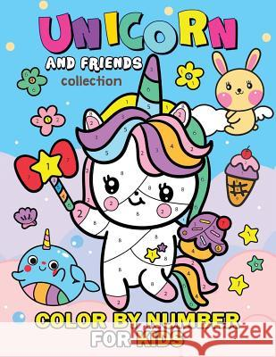 Unicorn and Friend Collection Color by Number for Kids: Coloring Books For Girls and Boys Activity Learning Workbook Ages 2-4, 4-8 Rocket Publishing 9781094937779