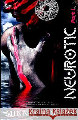 Neurotic: A Novella About Mental Illness Minnie Rogers 9781095023945