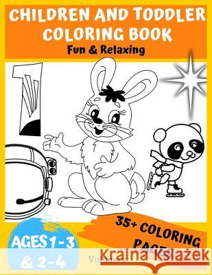 Children and Toddler Coloring book ages 1-3 & 2-4: 35+ Fun & Easy Coloring Pages, A Relaxing Childrens book Pati Patouille Metta Karuna Zuno Sila 9781095118474