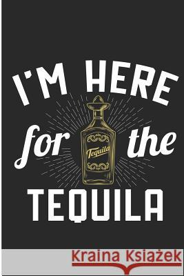I'm Here For The Tequila: Cinco De Mayo Blank Lined Note Book Karen Prints 9781095123829