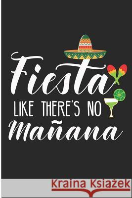 Fiest Like There No Manana: Funny Cinco De Mayo Blank Lined Note Book Karen Prints 9781095128626