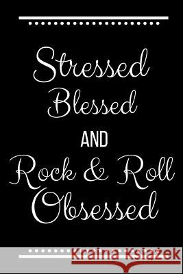 Stressed Blessed Rock & Roll Obsessed: Funny Slogan-120 Pages 6 x 9 Cool Journal 9781095203446