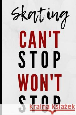 Skating Can't Stop Won't Stop: Notebook 120 Lined Pages Paperback Notepad / Journal Adrec Publishing 9781095239773