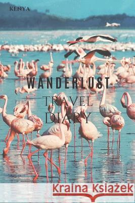 Kenya Wanderlust Travel Diary: Kenya Wanderlust Travel Diary Travel Journal with 120 pages of lined cream paper Journey Lasts 9781095388228