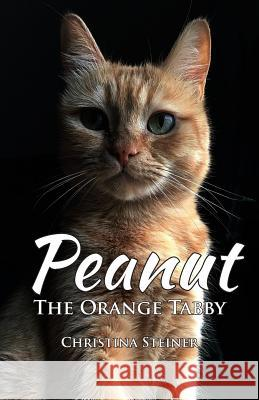 Peanut, the Orange Tabby Christina Steiner 9781095460214 Independently Published