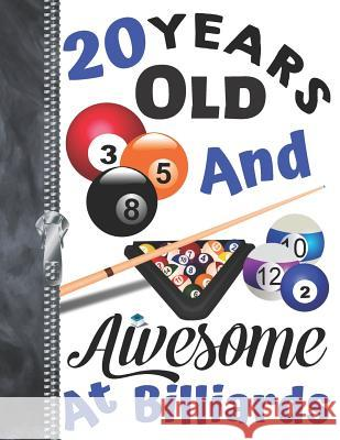 20 Years Old And Awesome At Billiards: A4 Large Playing Pool Writing Journal Book For Men And Woman Krazed Scribblers 9781095460283