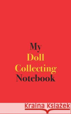 My Doll Collecting Notebook: Blank Lined Notebook for Doll Collectors Bamboo Umbrella Books 9781095467084