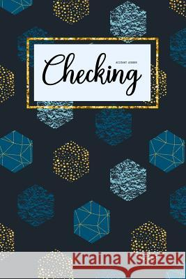 Checking Account Ledger: 6 Column Payment Record, Personal Checking Account Balance Register, Simple Accounting Book, Record and Tracker Log Bo Cindy Tolgo 9781095613801