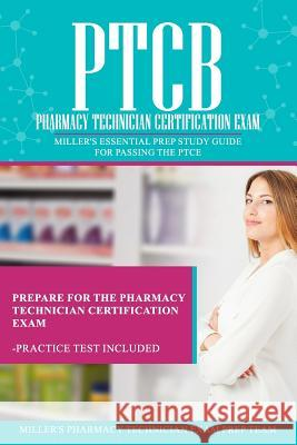 Ptcb: Pharmacy Technician Certification Exam: Miller's Essential Prep Study Guide For Passing the PTCE Miller's Pharmacy Technician Exam Prep 9781095683644