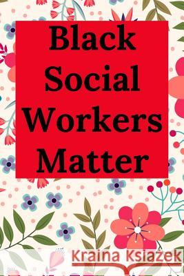 Black Social Workers Matter: Blank Lined Journal Notebook (Appreciation Journal for Social Workers) Everyday Journal 9781095879665