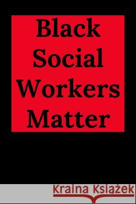 Black Social Workers Matter: Blank Lined Journal Notebook (Appreciation Journal for Social Workers) Everyday Journal 9781095879795