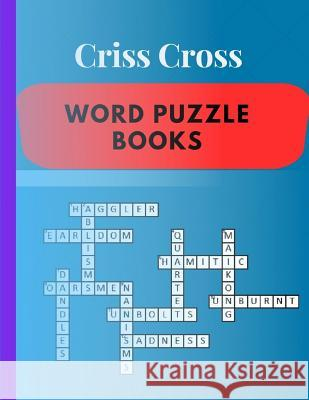 Criss Cross Word Puzzle Books: Words Books Crossword Puzzles Criss-Cross the ultimate book featuring a new collection of challenging (Puzzle And Answ Samurel M. Kardem 9781095946077