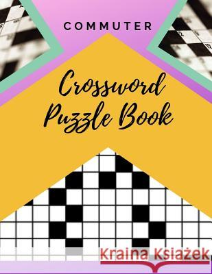 Commuter Crossword Puzzle Book: Easy Crosswords Puzzle Book, Puzzles & Trivia Challenges Specially Designed to Keep Your Brain Young (New York Times C Samurel M. Kardem 9781095947555