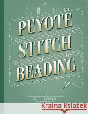 Peyote Stitch Beading Graph Paper: Graph paper for beadwork designs and to keep record of your own bead patterns Patricia Fritzmeier 9781096002581