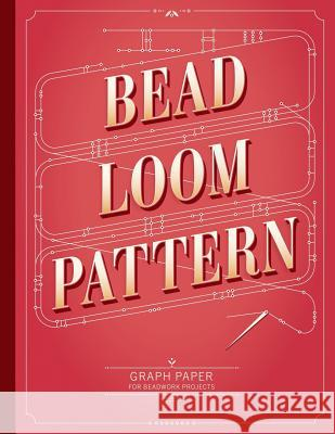 Bead Loom Pattern Graph Paper: Graph paper for your beadwork designs and to keep record of your own loom weaving patterns Patricia Fritzmeier 9781096063780