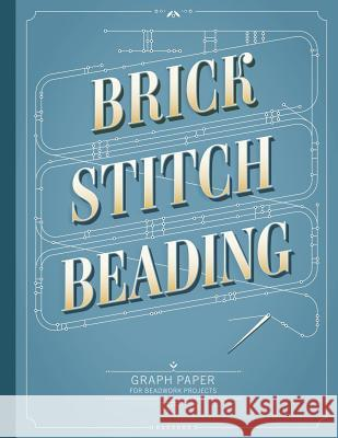 Brick Stitch Beading Graph Paper: Graph paper for your beadwork designs and to keep record of your own brick stitch patterns Patricia Fritzmeier Fritzmeier 9781096166825