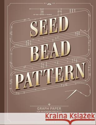 Seed Bead Pattern Graph Paper: Graph paper with multiple patterns (square/loom, brick and peyote) to create your own beadwork designs Patricia Fritzmeier 9781096191391