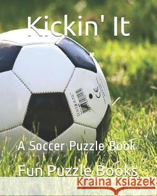 Kickin' It: A Soccer Puzzle Book Fun Puzzle Books 9781096208808
