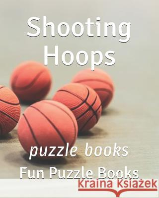 Shooting Hoops: puzzle books Fun Puzzle Books 9781096228752