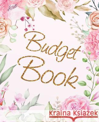Budget Book: Floral Cover Daily Expenses Record Book - Family Budget Record Book - Money Planner Personal Organizer Journal Noteboo Jessa A. Griffiths 9781096261735