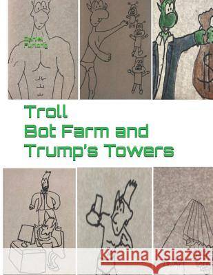 Troll Bot Farm and Trump's Towers: Stories from the Mueller Report *Includes the Meddling Tree Daniel Furlong 9781096303978