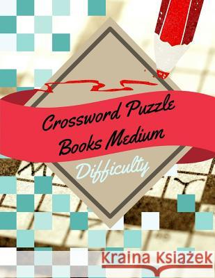 Crossword Puzzle Books Medium Difficulty: A Unique Puzzlers' Book with Today's Contemporary Words As Crossword Puzzle Book for Adults Medium Difficult Kohlaa J. Rejac 9781096358848