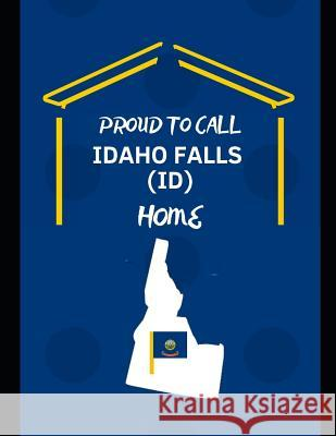 Proud To Call Idaho Falls (ID) Home: Customized Note Book Geonoted Geoproud 9781096364115