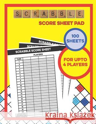 Scrabble Score Sheet Pad - 100 Sheets - For Upto 4 Players: 100 Score Sheets & 1 Player Scoreboard Board Game Scor 9781096413035