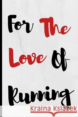For The Love Of Running: Notebook 120 Lined Pages Paperback Notepad / Journal Adrec Publishing 9781096430315