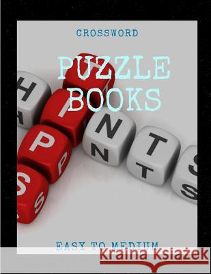 Crossword Puzzle Books Easy To Medium: Brain Games Puzzles and to Help You Become a Quiz Show Master Puzzles to Enjoy! Easy-to-Medium Crossword Puzzle Kreteh T. Gordek 9781096475170