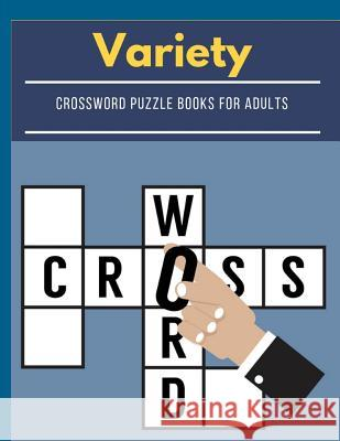 Variety Crossword Puzzle Books For Adults: Fantastic Word Puzzle Book For Adults, Challenge Your Brain! Includes Word Search Have Fun! Brain Healthy E Kreteh T. Gordek 9781096477631