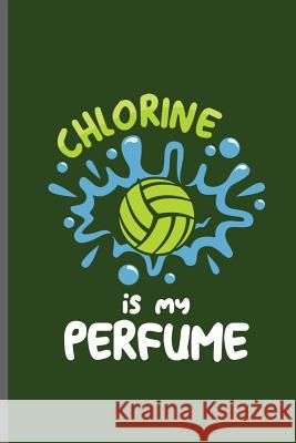 Chlorine is my Perfume: Water Polo sports notebooks gift (6