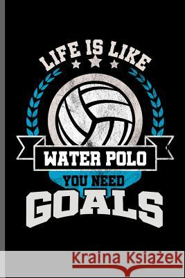 Life is like water Polo you need Goals: Water Polo sports notebooks gift (6