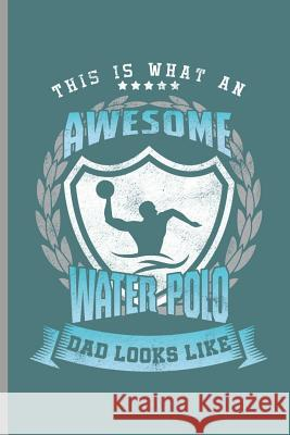 This is what an Awesome Water Polo Dad looks like: Water Polo sports notebooks gift (6
