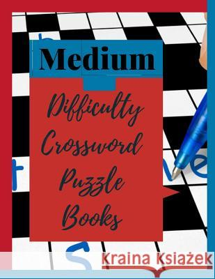Medium Difficulty Crossword Puzzle Books: Easy Puzzles and Brain Games for Adults, Have Challenges Specially Designed to Your for Find the Differences Kreteh T. Gordek 9781096595069