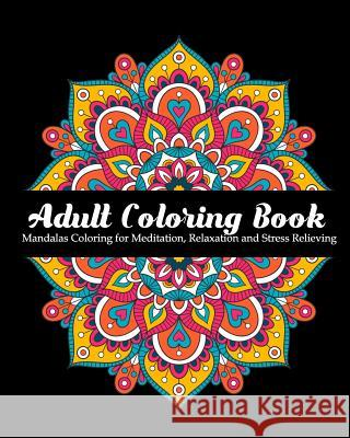 Adult Coloring Book: Mandalas Coloring for Meditation, Relaxation and Stress Relieving 50 mandalas to color Zone365 Creativ 9781096625353
